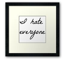 I hate everyone Framed Print