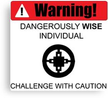 Warning! Dangerously Wise Sign Canvas Print