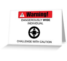 Warning! Dangerously Wise Sign Greeting Card