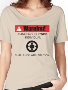 Warning! Dangerously Wise Sign Women's Relaxed Fit T-Shirt
