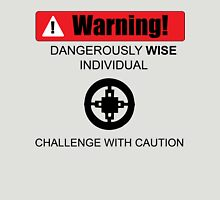 Warning! Dangerously Wise Sign Unisex T-Shirt