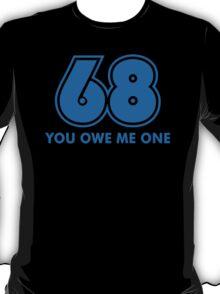 68 You Owe Me Funny T-Shirt T-Shirt