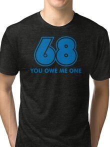 68 You Owe Me Funny T-Shirt Tri-blend T-Shirt