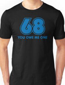 68 You Owe Me Funny T-Shirt Unisex T-Shirt