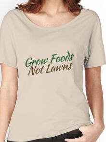 Grow foods not lawns Women's Relaxed Fit T-Shirt