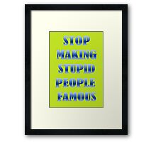 Stop Making Stupid People Famous Framed Print