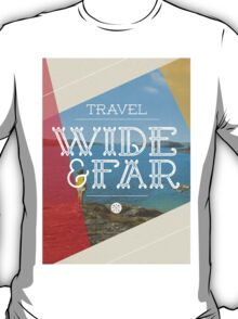 Travel Wide & Far T-Shirt
