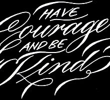 Have Courage And Be Kind by schinloong