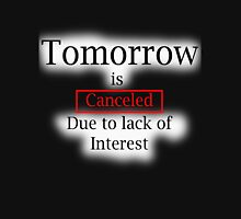 Tomorrow? Unisex T-Shirt