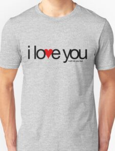 I love you… i will kill you last Unisex T-Shirt