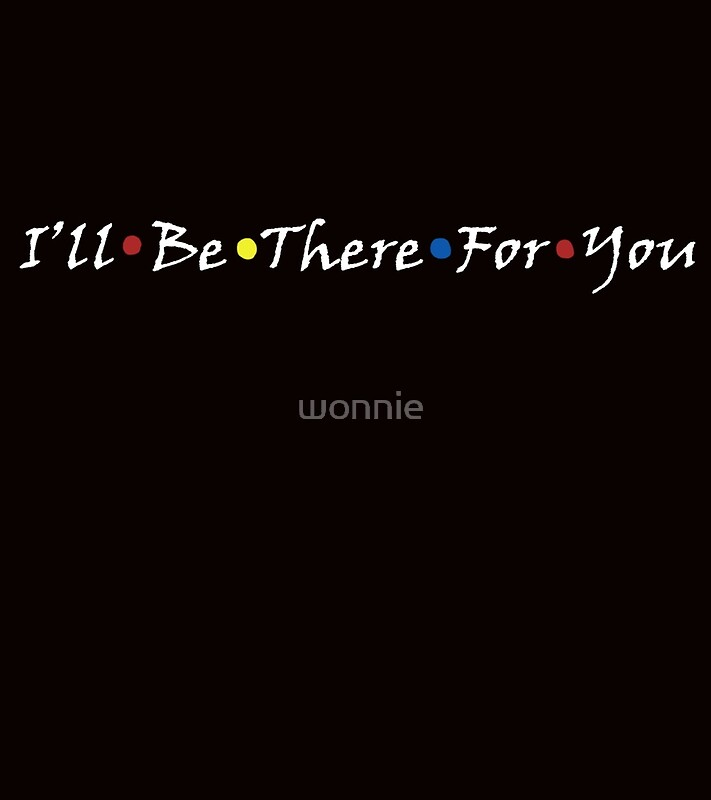 u0026quot;Friends, Iu0026#39;ll Be There For Youu0026quot; Art Prints by wonnie ...