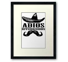 Adios Bitchachos Funny Tee T-Shirt Framed Print