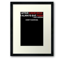 After Exercising I Always Eat Pizza Framed Print
