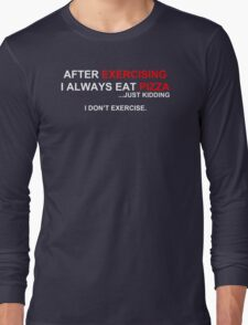 After Exercising I Always Eat Pizza Long Sleeve T-Shirt