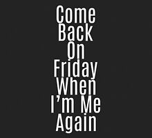 """Come Back on Friday When I'm Me Again"" Quote by Blkstrawberry"