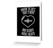 MUSIC IS LIFE THAT'S WHY OUR HEARTS HAVE BEATS Greeting Card