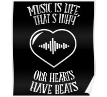 MUSIC IS LIFE THAT'S WHY OUR HEARTS HAVE BEATS Poster
