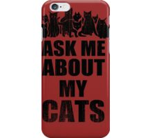 Ask Me About My Cats Funny TShirt Epic T-shirt Humor Tees Cool Tee iPhone Case/Skin