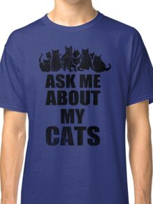 Ask Me About My Cats Funny TShirt Epic T-shirt Humor Tees Cool Tee Classic T-Shirt