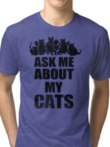 Ask Me About My Cats Funny TShirt Epic T-shirt Humor Tees Cool Tee Tri-blend T-Shirt