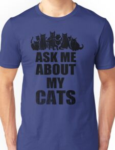 Ask Me About My Cats Funny TShirt Epic T-shirt Humor Tees Cool Tee Unisex T-Shirt