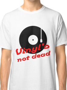 Vinyl not dead Classic T-Shirt
