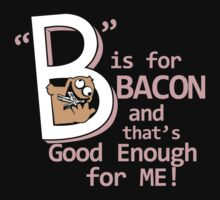 B Is For Bacon Funny TShirt Epic T-shirt Humor Tees Cool Tee by maikel38