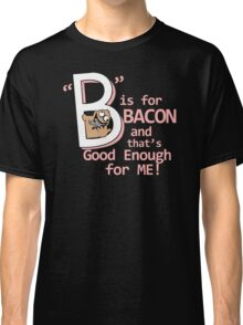 B Is For Bacon Funny TShirt Epic T-shirt Humor Tees Cool Tee Classic T-Shirt