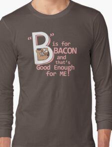 B Is For Bacon Funny TShirt Epic T-shirt Humor Tees Cool Tee Long Sleeve T-Shirt