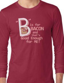 B Is For Bacon Funny TShirt Epic T-shirt Humor Tees Cool Tee Long Sleeve T-Shirt