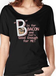 B Is For Bacon Funny TShirt Epic T-shirt Humor Tees Cool Tee Women's Relaxed Fit T-Shirt