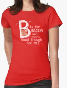 B Is For Bacon Funny TShirt Epic T-shirt Humor Tees Cool Tee Womens Fitted T-Shirt
