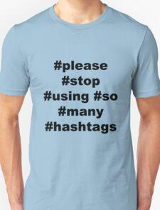 please stop using so many hashtags Unisex T-Shirt