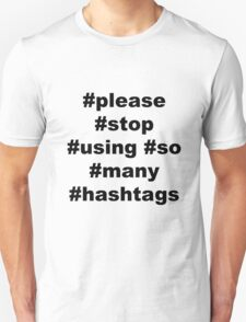 please stop using so many hashtags Unisex T-Shirt