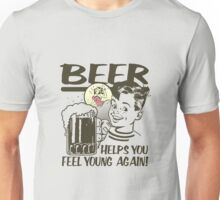 Beer Helps You Feel Young Again Unisex T-Shirt