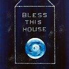 """Bless this house"" by Ann Townsend"