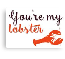 You're my lobster Canvas Print