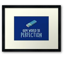 Gum would be perfection Framed Print
