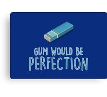Gum would be perfection Canvas Print