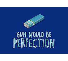 Gum would be perfection Photographic Print