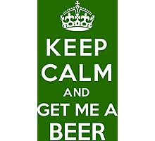 Keep Calm and get me a Beer Photographic Print