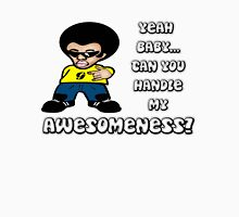 Yeah Baby... Can You Handle My Awesomeness? Unisex T-Shirt