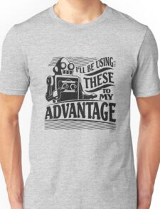 I'll Be Using These to my Advantage Unisex T-Shirt