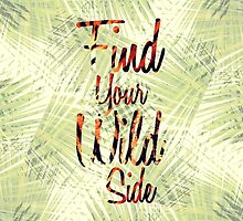 """""""Find Your Wild Side"""" Typography by Blkstrawberry"""