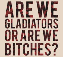 "Scandal - ""Are we gladiators or are we bitches?"" T-Shirt"