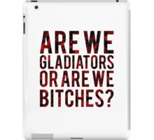 """Scandal - """"Are we gladiators or are we bitches?"""" iPad Case/Skin"""