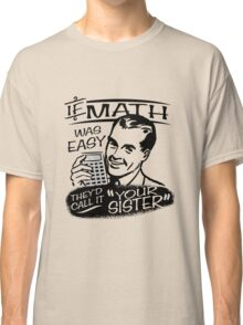If Math Was Easy Classic T-Shirt