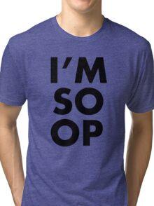 I'M SO OP - Black Text Tri-blend T-Shirt