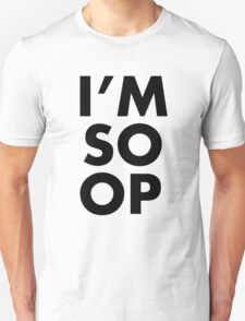 I'M SO OP - Black Text T-Shirt