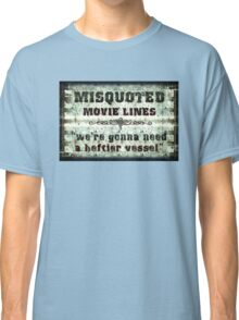 FUNNY MISQUOTED FAMOUS MOVIE LINES - Jaws Classic T-Shirt